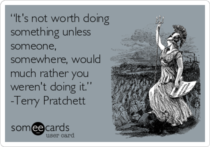 Terry Pratchett Its not worth doing